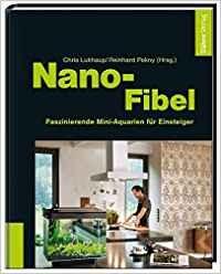 Die Nano-Fiebel für jeden Einsteiger in die Nanoaquaristik mit Zwerggarnelen, Schnecken und vielem mehr. Tipps und Tricks rund um das Nanobecken